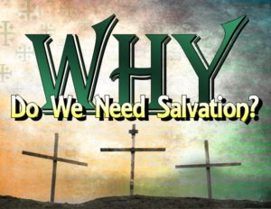 Why Do We Need Salvation